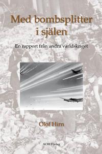 Med bombsplitter i själen : en rapport från andra världskriget