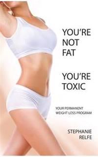 You're Not Fat. You're Toxic.