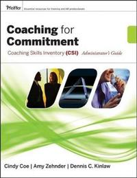 Coaching for Commitment Coaching Skills Inventory (Csi) Administrator's Guide