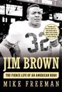 Jim Brown: The Fierce Life of an American Hero