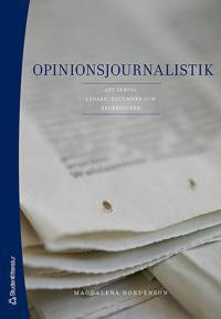 Opinionsjournalistik : att skriva ledare, kolumner och recensioner