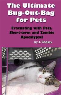The Ultimate Bug Out Bag for Pets: Evacuating with Pets, Short-Term and Zombie AP