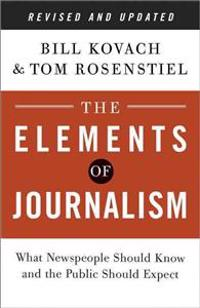 The Elements of Journalism: What Newspeople Should Know and the Public Should Expect