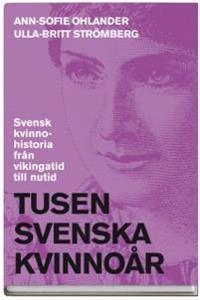 Tusen svenska kvinnoår : svensk kvinnohistoria från vikingatid till nutid
