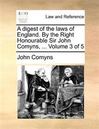A Digest of the Laws of England. by the Right Honourable Sir John Comyns, ... Volume 3 of 5