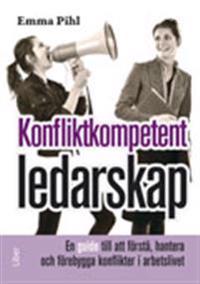 Konfliktkompetent ledarskap : en guide till att förstå, hantera och förebygga konflikter i arbetslivet