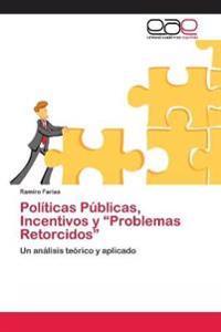 """Politicas Publicas, Incentivos y """"Problemas Retorcidos"""""""