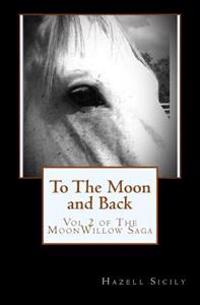 To the Moon and Back: Book 2 of the Moonwillow Saga