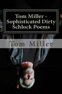 Tom Miller - Sophisticated Dirty Schlock Poems: A Fredink Production