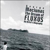 The Dream of Fluxus: George Maciunas: An Artist's Biography