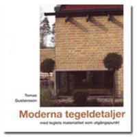 Moderna tegeldetaljer : med teglets materialitet som utgångspunkt