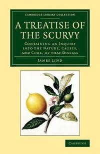 A Treatise of the Scurvy, in Three Parts