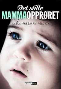 Det stille mammaopprøret - Laila Fresjarå Foldvik pdf epub