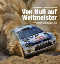 From Nought to World Champion/Von Null Auf Weltmeister: Volkswagen's Journey to Winning the WRC Title/Der Volkswagen Weg Zum Rallye-Titel