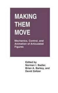 Making Them Move Mechanics Control and Animation of Articulated Figures