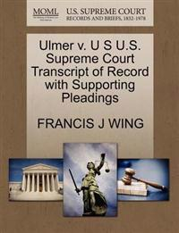 Ulmer V. U S U.S. Supreme Court Transcript of Record with Supporting Pleadings