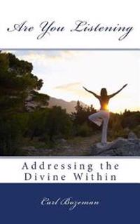 Are You Listening - Addressing the Divine Within: Addressing the Divine Within
