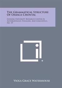 The Grammatical Structure of Oaxaca Chontal: Indiana University Research Center in Anthropology, Folklore, and Linguistics, No. 19