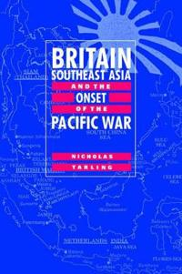 Britain, Southeast Asia and the Onset of the Pacific War