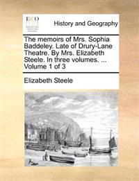 The Memoirs of Mrs. Sophia Baddeley. Late of Drury-Lane Theatre. by Mrs. Elizabeth Steele. in Three Volumes. ... Volume 1 of 3