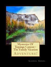 Mysteries of Topanga Canyon the Family Vacation