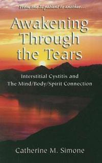 Awakening Through the Tears: Interstitial Cystitis and the Mind/Body/Spirit Connection