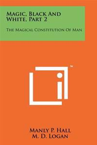Magic, Black and White, Part 2: The Magical Constitution of Man