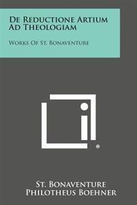 de Reductione Artium Ad Theologiam: Works of St. Bonaventure