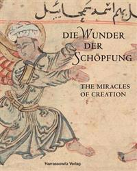 Die Wunder Der Schopfung - The Wonders of Creation: Handschriften Der Bayerischen Staatsbibliothek Aus Dem Islamischen Kulturkreis