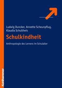 Schulkindheit - Zur Anthropologie Des Lernens Im Schulalter