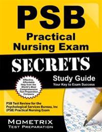 PSB Practical Nursing Exam Secrets Study Guide: PSB Test Review for the Psychological Services Bureau, Inc (PSB) Practical Nursing Exam