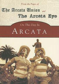 On This Day in Arcata: From the Pages of the Arcata Union and the Arcata Eye