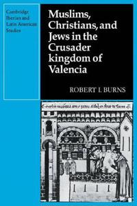 Muslims Christians, and Jews in the Crusader Kingdom of Valencia