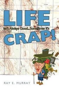 Life Isn't Always Good... Sometimes it's CRAP!