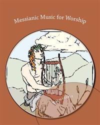 Messianic Music for Worship: Dedicated to Yeshua Hamashiach