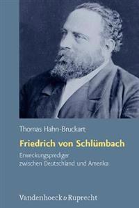 Friedrich Von Schlumbach - Erweckungsprediger Zwischen Deutschland Und Amerika