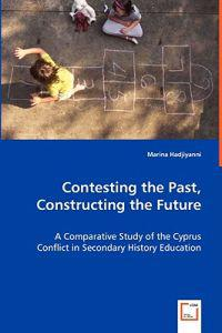 Contesting the Past, Constructing the Future