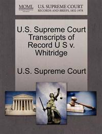 U.S. Supreme Court Transcripts of Record U S V. Whitridge