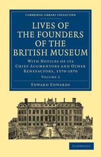 Lives of the Founders of the British Museum 2 Volume Paperback Set Lives of the Founders of the British Museum