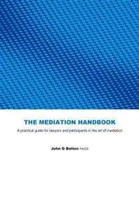 The Mediation Handbook: Practical Guide for Lawyers and Participants in the Art of Mediation