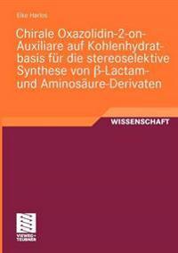 Chirale Oxazolidin-2-On-Auxiliare Auf Kohlenhydratbasis F r Die Stereoselektive Synthese Von  -Lactam- Und Aminos ure-Derivaten