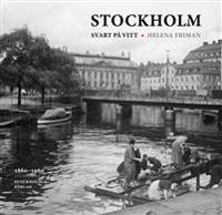 Stockholm svart på vitt : fotografier från innerstaden 1860-1960