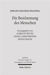 Johann Joachim Spalding -- Kritische Ausgabe: I/1: Die Bestimmung Des Menschen