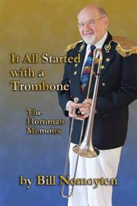 It All Started with a Trombone: The Hornman Memoirs