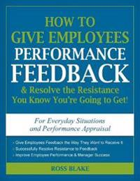 How to Give Employees Performance Feedback & Resolve the Resistance You Know You're Going to Get