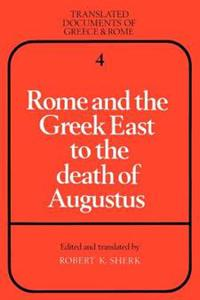 Rome and the Greek East to the Death of Augustus