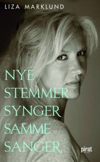 Nye stemmer synger samme sanger og andre kronikker 1985-2010 - Liza Marklund | Inprintwriters.org