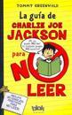 La Guia de Charlie Joe Jackson Para No Leer = Charlie Joe Jackson's Guide to Not Reading
