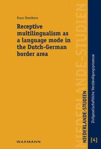 Receptive multilingualism as a language mode in the Dutch-German border area