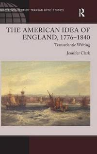 The American Idea of England, 1776-1840